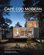 Cape Cod Modern : Mid-century Architecture and Community on the Outer Cape - Peter McMahon