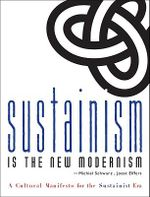 Sustainism is the New Modernism : A Cultural Manifesto for the Sustainist Era - Michael Schwarz