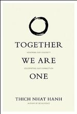 Together We are One : Honoring Our Diversity, Celebrating Our Connection - Thich Nhat Hanh