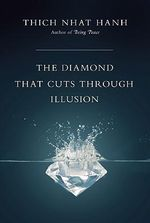 The Diamond That Cuts Through Illusion : Commentaries on the Prajnaparamita Diamond Sutra - Thich Nhat Hanh