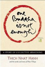 One Buddha is Not Enough : A Story of Collective Awakening - Thich Nhat Hanh