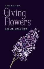The Art of Giving Flowers - Callie Craumer