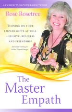 The Master Empath : Turning On Your Empath Gifts At Will -- In Love, Business and Friendship (Includes Training in Skilled Empath Merge) - Rose Rosetree