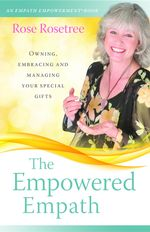 The Empowered Empath : Owning, Embracing, and Managing Your Special Gifts - Rose Rosetree
