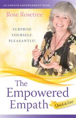 The Empowered Empath -- Quick & Easy : Owning, Embracing, and Managing Your Special Gifts - Rose Rosetree