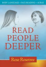 Read People Deeper : Body Language + Face Reading + Auras - Rose Rosetree