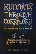 Running Through Corridors : Rob and Toby's Marathon Watch of Doctor Who: the 60's - Robert Shearman