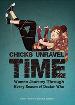 Chicks Unravel Time : Women Journey Through Every Season of Doctor Who