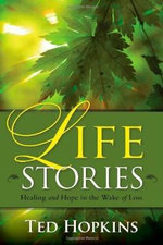 Life Stories : Healing and Hope in the Wake of Loss - Ted Hopkins