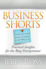 Business Shorts : Practical Insights for the Busy Entrepreneur - Jerry Ross