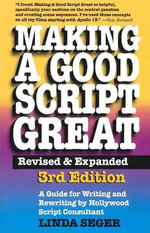 Making a Good Script Great : A Guide for Writing & Rewriting by Hollywood Script Consultant, Linda Seger - Linda Seger
