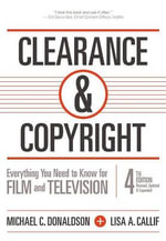 Clearance & Copyright, 4th Edition : Everything You Need to Know for Film and Television - Michael C Donaldson
