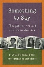 Something to Say : Thoughts on Art and Politics in America - Richard Klin