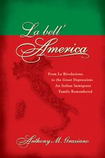 La bell'America : From La Rivoluzione to the Great Depression: An Italian Immigrant Family Remembered - Anthony M. Graziano