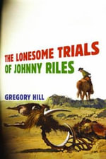 The Lonesome Trials of Johnny Riles - Gregory Hill