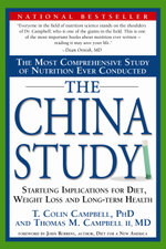 The China Study : The Most Comprehensive Study of Nutrition Ever Conducted and the Startling Implications for Diet, Weight Loss and Long-Term Health - T. Colin Campbell
