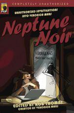 Neptune Noir : Unauthorized Investigations Into Veronica Mars - Rob Thomas