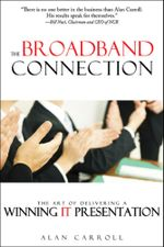 The Broadband Connection : The Art of Delivering a Winning IT Presentation - Alan Carroll