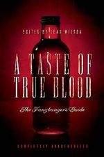 A Taste of True Blood : The Fangbanger's Guide - Leah Wilson