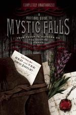 A Visitor's Guide to Mystic Falls : Your Favorite Authors on the Vampire Diaries - Leah Wilson