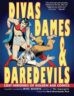 Divas, Dames & Daredevils : Lost Heroines of Golden Age Comics - Mike Madrid