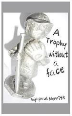 A Trophy Without a Face - Paul Merritt