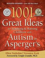 1001 Great Ideas for Teaching and Raising Children with Autism or Asperger's : Hope and Help for Children with Sensory Processing... - Ellen Notbohm