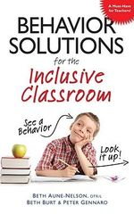 Behavior Solutions for the Inclusive Classroom : See a Behavior? Look it Up! - Beth Aune-Nelson