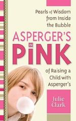 Asperger's in Pink : for Raising (or Being!) a Girl with Asperger's - Julie Clark