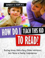 How Do I Teach This Kid to Read? : Teaching Literacy Skills to Young Children with Autism, from Phonics to Reading Comprehension - Kimberly A. Henry