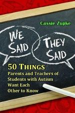 We Said, They Said : 50 Things Parents and Teachers of Students with Autism Want Each Other to Know - Cassie Zupke