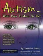 Autism: What Does It Mean to Me? : A Workbook Explaining Self Awareness and Life Lessons to the Child or Youth with High Functioning Autism or Aspergers - Catherine Faherty
