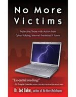 No More Victims : Protecting Those with Autism from Cyber Bullying, Internet Predators & Scams - Dr Jed Baker