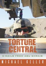 Torture Central : E-mails From Abu Ghraib - Michael Keller