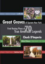 Great Graves of Upstate New York - Chuck D'Imperio
