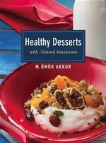 Healthy Desserts : With Natural Sweeteners - Omur Akkor