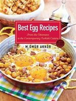 Best Egg Recipes : From the Ottomans to the Contemporary Turkish Cuisine - Omur Akkor