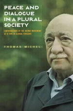 Peace and Dialogue in a Plural Society : Contributions of the Hizmet Movement at a Time of Global Tensions - Thomas Michel