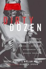 The Dirty Dozen : How Twelve Supreme Court Cases Radically Expanded Government and Eroded Freedom - Robert A Levy