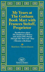 My Years at the Gotham Book Mart with Frances Steloff, Proprietor : Recollections about the Pantheon of Writers and Artists Who Passed Through Her Store and How I Became a Bookman - Matthew Tannenbaum