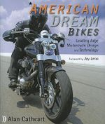 American Dream Bikes : Leading Edge Motorcycle Design and Technology - Alan Cathcart