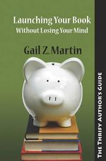 Launching Your Books Without Losing Your Mind - Gail Z Martin