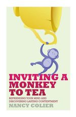 Inviting a Monkey to Tea : Befriending Your Mind and Discovering Lasting Contentment - Nancy Colier