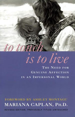 To Touch Is To live : The Need for Genuine Affection in an Impersonal World - Ph.D., Mariana Caplan