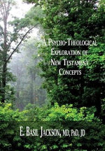 A Psycho-Theological Exploration of New Testament Concepts - E Basil Jackson