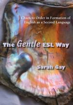 The Gentle ESL Way : Chaos to Order in Formation of English as a Second Language - Sarah Gay