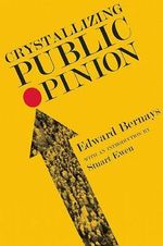 Crystallizing Public Opinion - Edward L Bernays