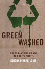 Green Washed : Why We Can't Buy Our Way to A Green Planet - Kendra Pierre-Louis