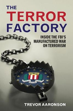 The Terror Factory : Inside the FBI's Manufactured War on Terrorism - Trevor Aaronson