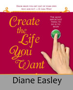 Create the Life You Want - Diane Easley